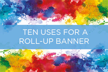 Ten Uses for a Roll-Up Banner